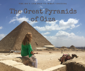 THE DO'S AND DON'TS WHEN VISITING THE PYRAMIDS OF GIZA - Popovers and Passports